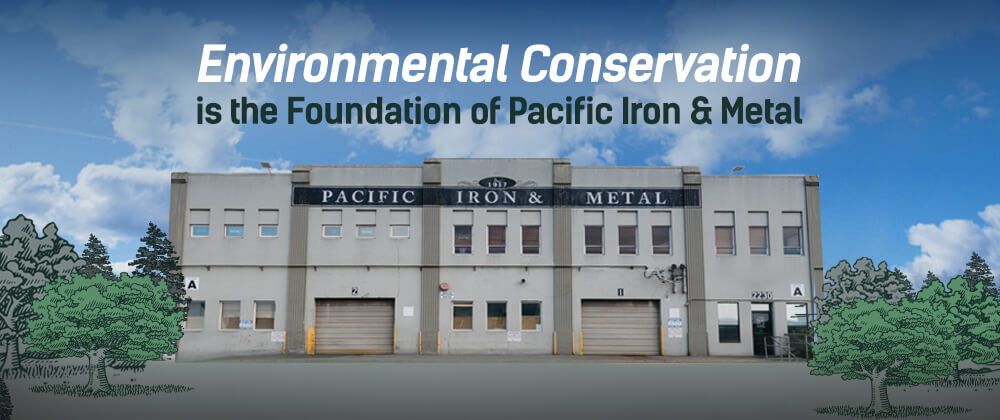 Environmental Conservation is the Foundation of Pacific Iron & Metal